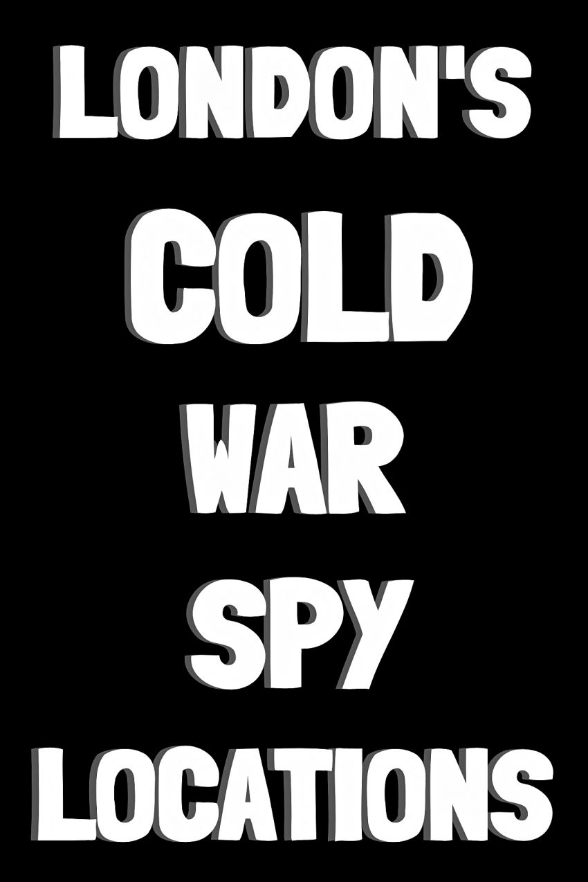 London's Cold War Sites, Part 1: Spies. robslondon.com