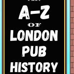 An A-Z of London Pub History